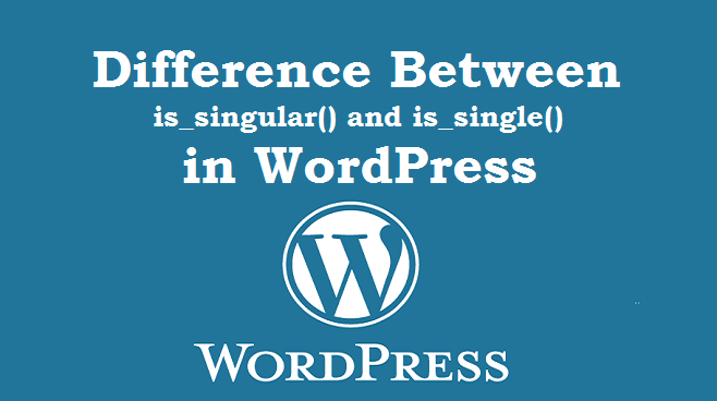 What is the Difference Between is_singular() and is_single() in WordPress