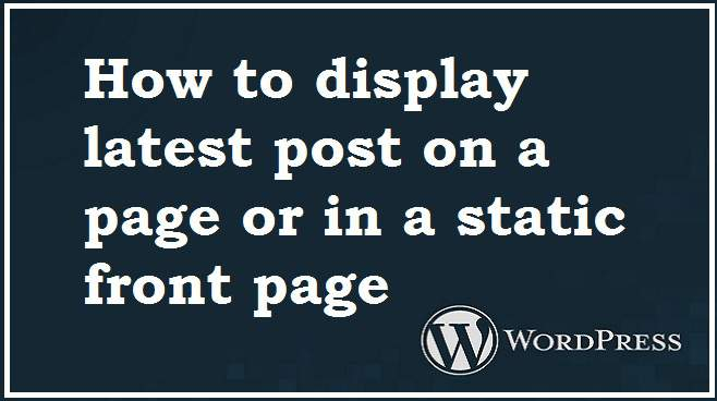 How to display latest post on a page or in a static front page