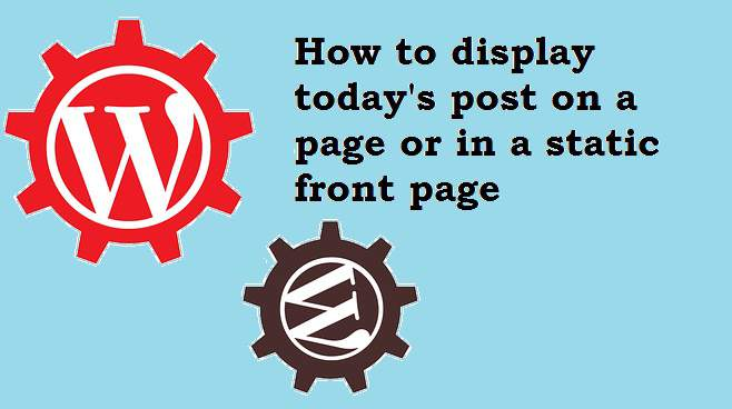 How to display today's post on a page or in a static front page