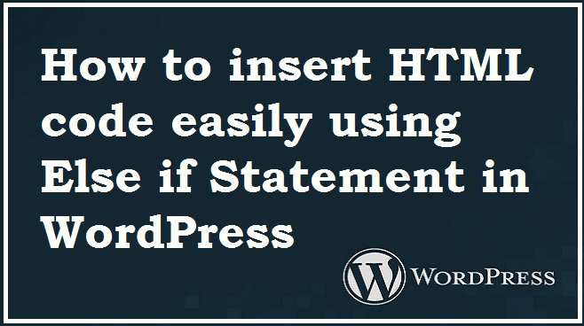 How to insert HTML code easily using Else if Statement in WordPress