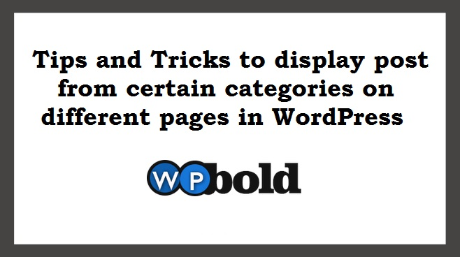 Tips and Tricks to display post from certain categories on different pages in WordPress